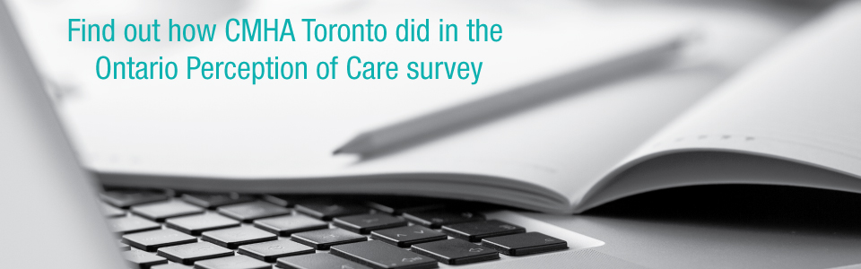 Ontario Perception of Care Survey Results for Fall / Winter 2016 – CMHA Toronto